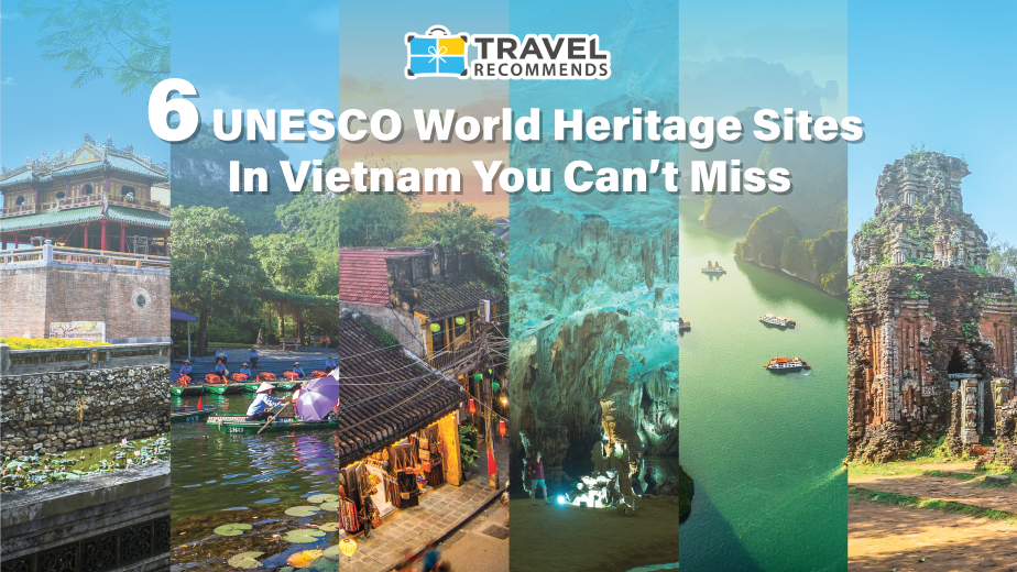 travel recommends 6 unesco world heritage sites in vietnam you can't miss